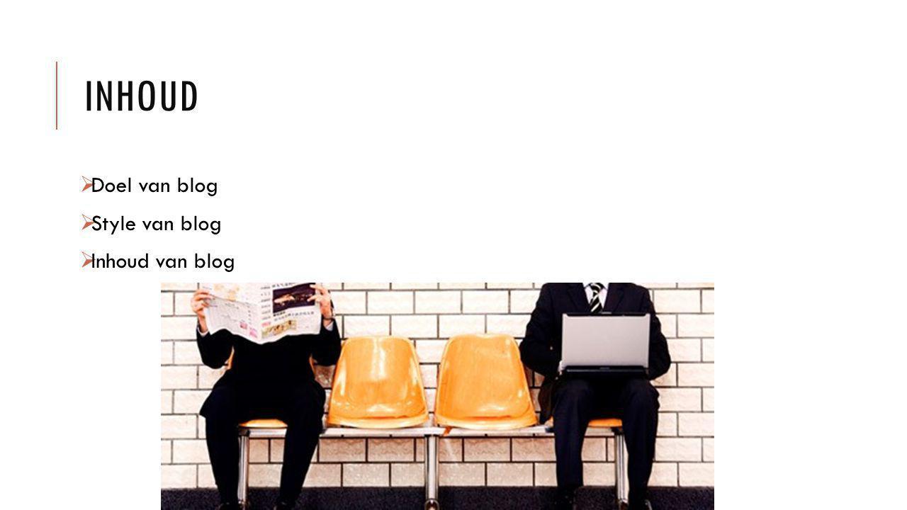 INHOUD  Doel van blog  Style van blog  Inhoud van blog