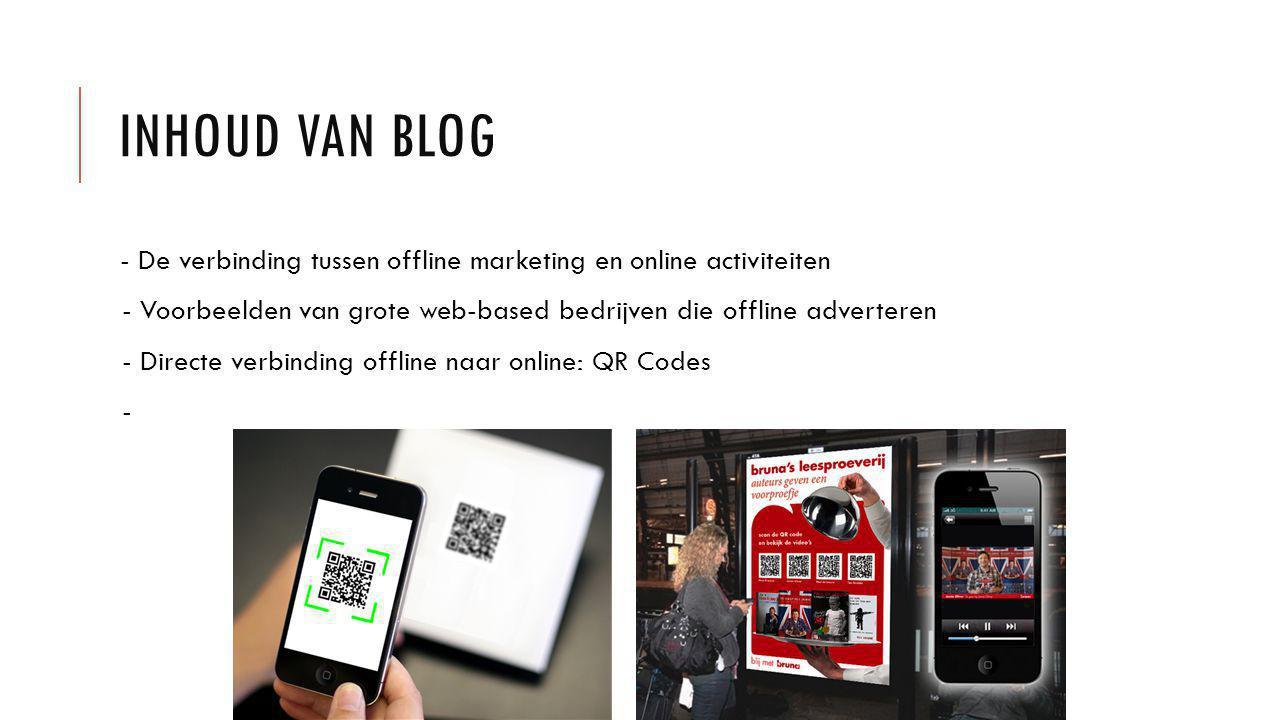 INHOUD VAN BLOG - De verbinding tussen offline marketing en online activiteiten - Voorbeelden van grote web-based bedrijven die offline adverteren - Directe verbinding offline naar online: QR Codes -