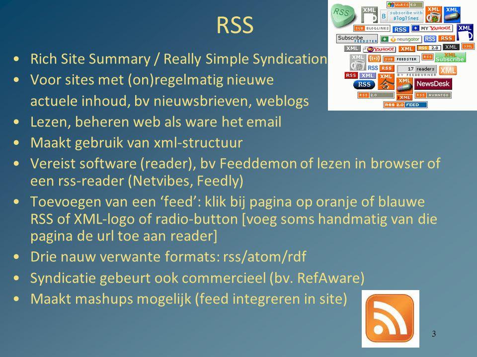 3 RSS Rich Site Summary / Really Simple Syndication Voor sites met (on)regelmatig nieuwe actuele inhoud, bv nieuwsbrieven, weblogs Lezen, beheren web
