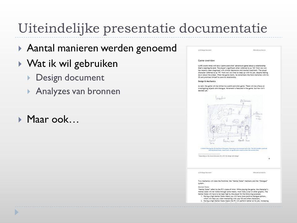 Uiteindelijke presentatie documentatie  Aantal manieren werden genoemd  Wat ik wil gebruiken  Design document  Analyzes van bronnen  Maar ook…