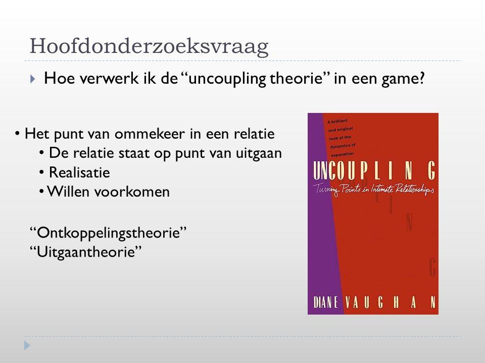 Hoofdonderzoeksvraag  Hoe verwerk ik de uncoupling theorie in een game.