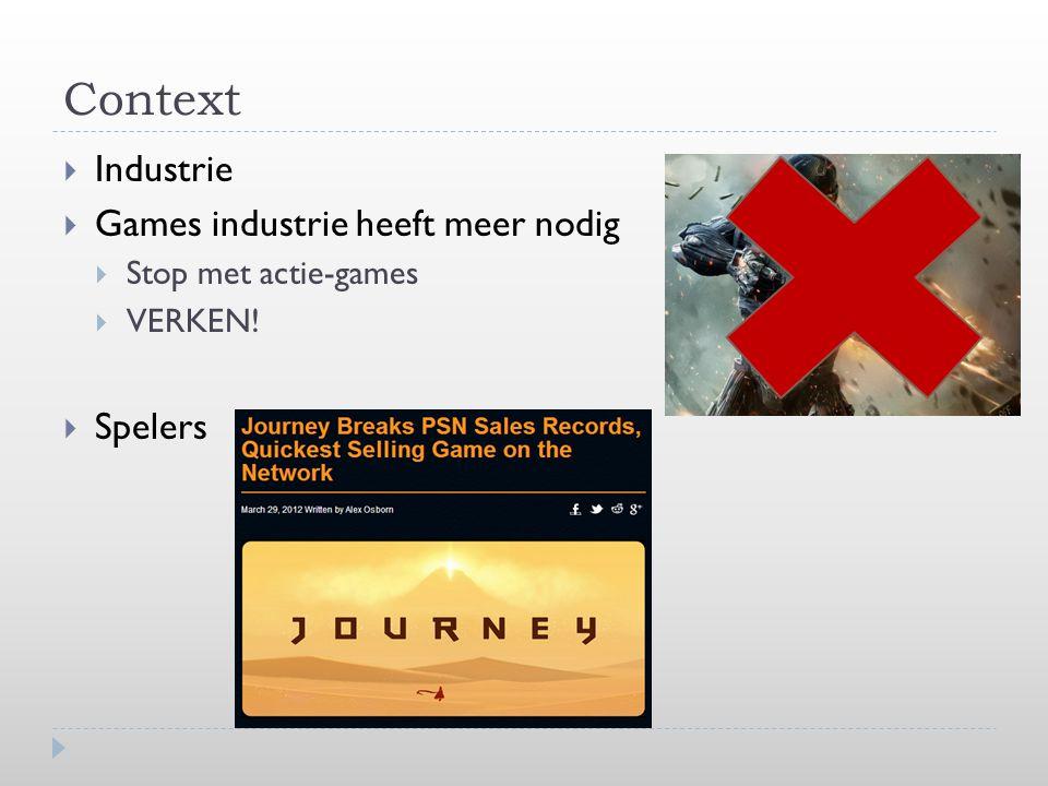 Context  Industrie  Games industrie heeft meer nodig  Stop met actie-games  VERKEN!  Spelers