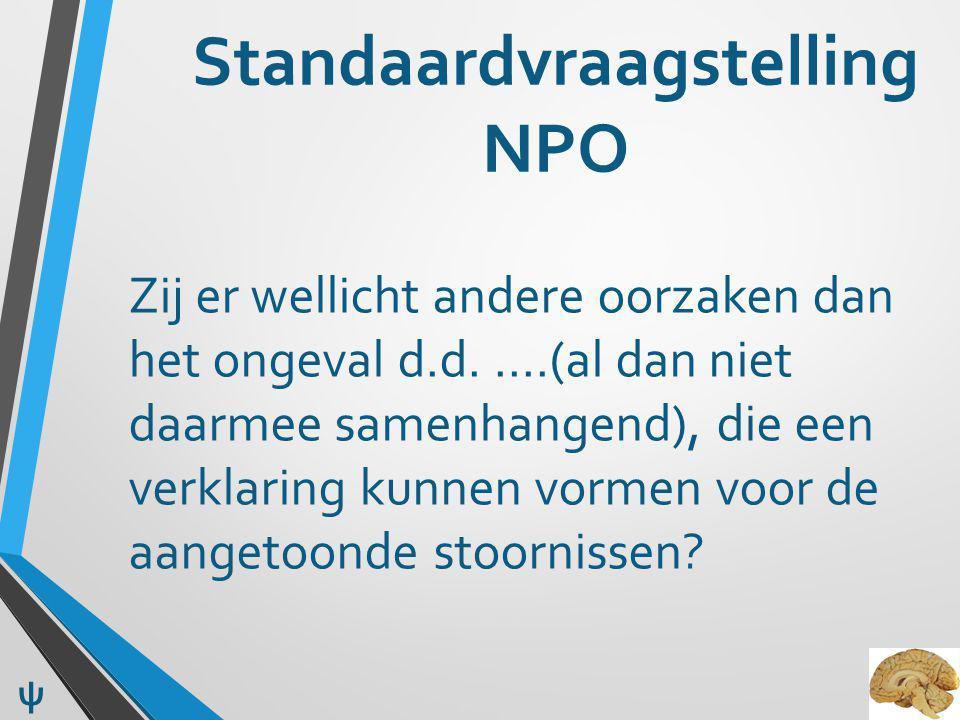 Standaardvraagstelling NPO Zij er wellicht andere oorzaken dan het ongeval d.d. ….(al dan niet daarmee samenhangend), die een verklaring kunnen vormen