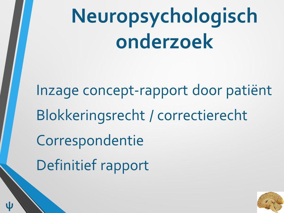 Neuropsychologisch onderzoek Inzage concept-rapport door patiënt Blokkeringsrecht / correctierecht Correspondentie Definitief rapport ψ