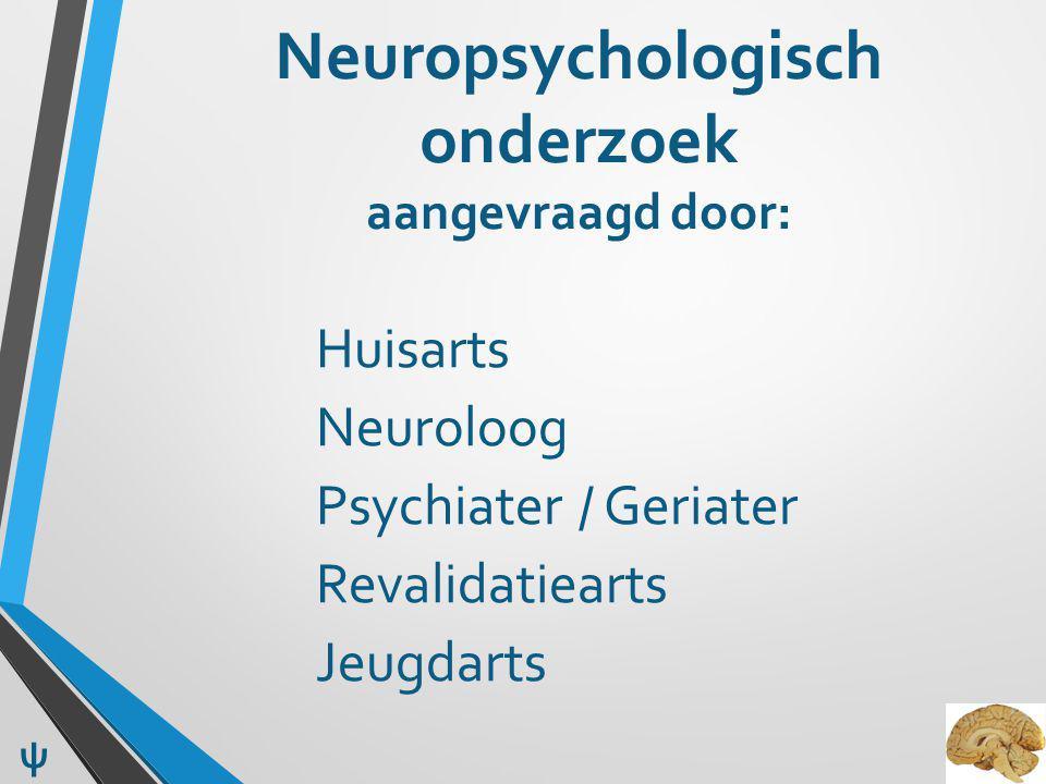 Neuropsychologisch onderzoek Bestuderen van dossier Anamnese en hetero anamnese Observatie ψ