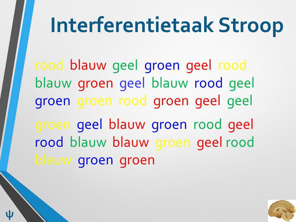 Interferentietaak Stroop rood blauw geel groen geel rood blauw groen geel blauw rood geel groen groen rood groen geel geel groen geel blauw groen rood geel rood blauw blauw groen geel rood blauw groen groen ψ