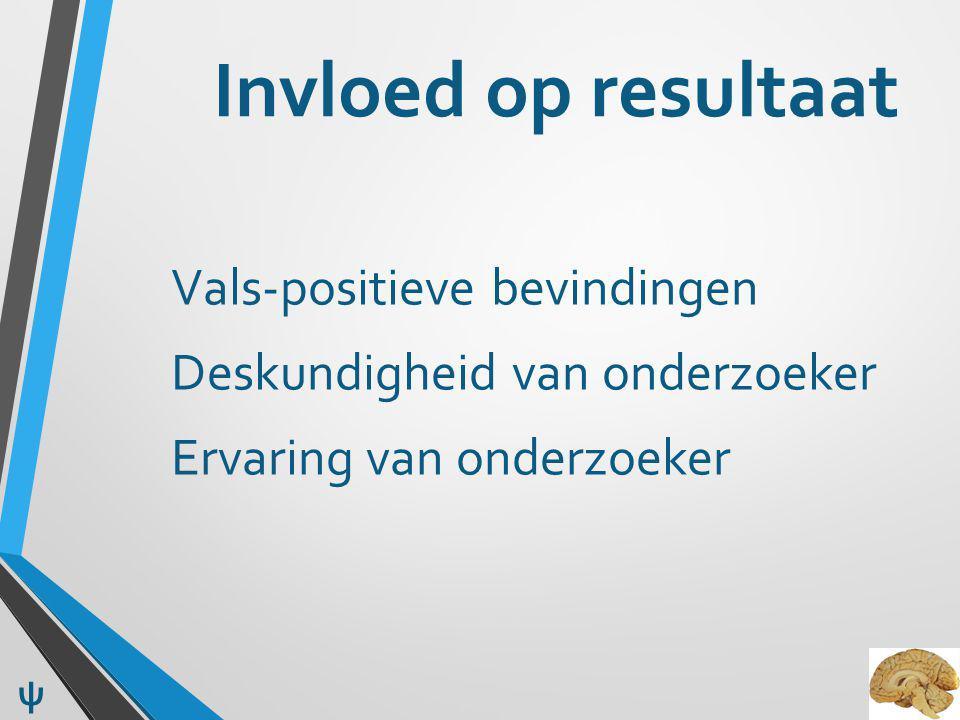 Invloed op resultaat Vals-positieve bevindingen Deskundigheid van onderzoeker Ervaring van onderzoeker ψ