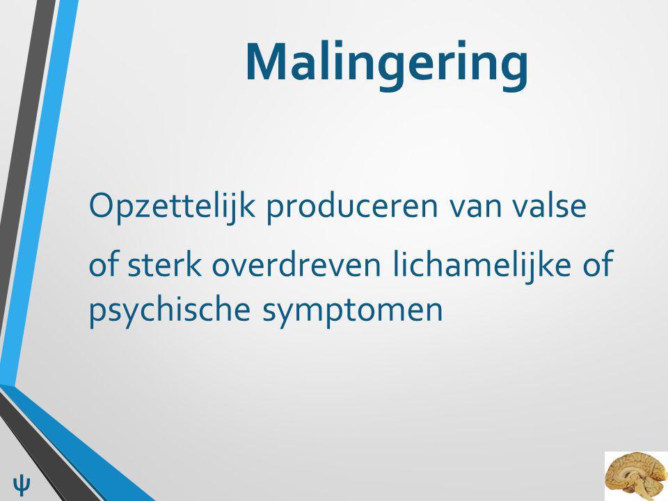 Malingering Opzettelijk produceren van valse of sterk overdreven lichamelijke of psychische symptomen ψ