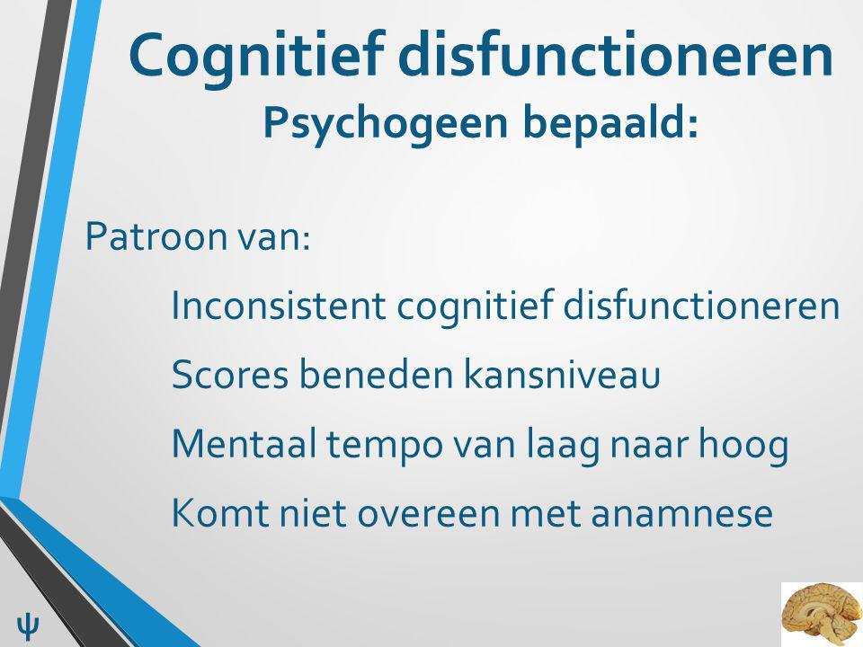 Cognitief disfunctioneren Psychogeen bepaald: Patroon van: Inconsistent cognitief disfunctioneren Scores beneden kansniveau Mentaal tempo van laag naa
