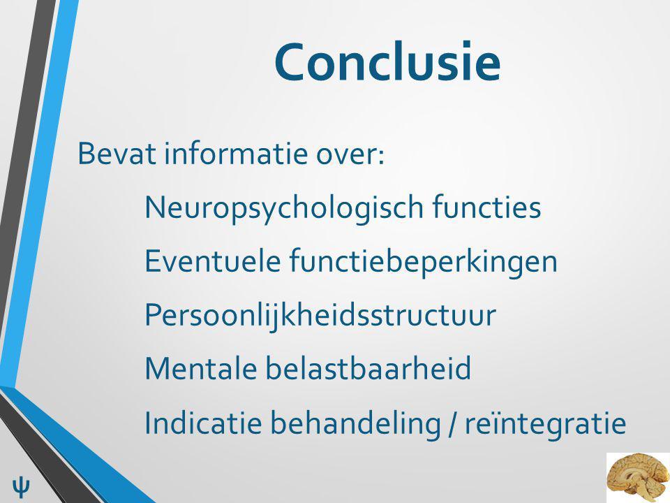 Conclusie Bevat informatie over: Neuropsychologisch functies Eventuele functiebeperkingen Persoonlijkheidsstructuur Mentale belastbaarheid Indicatie b