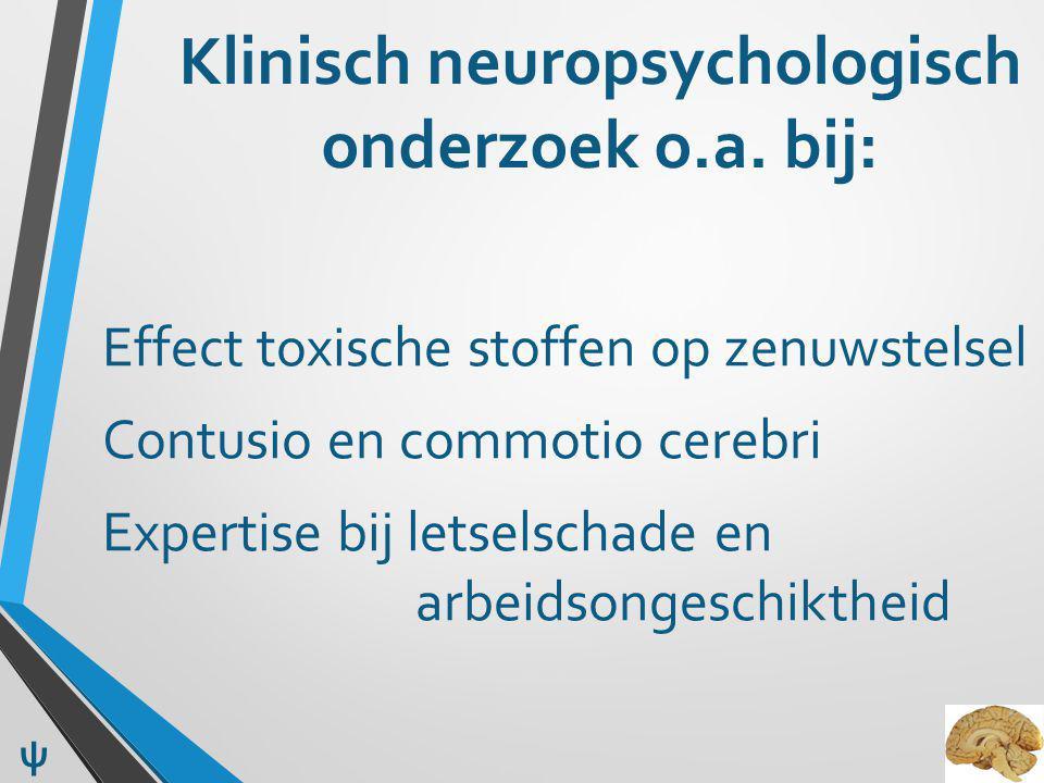 Klinisch neuropsychologisch onderzoek o.a. bij: Effect toxische stoffen op zenuwstelsel Contusio en commotio cerebri Expertise bij letselschade en arb