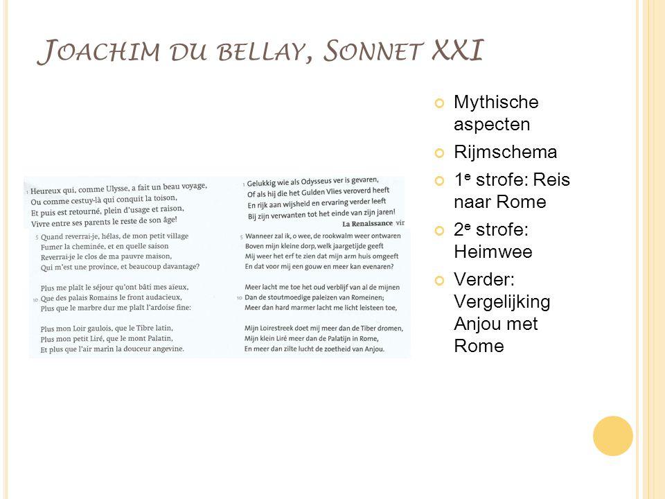 J OACHIM DU BELLAY, S ONNET XXI Mythische aspecten Rijmschema 1 e strofe: Reis naar Rome 2 e strofe: Heimwee Verder: Vergelijking Anjou met Rome