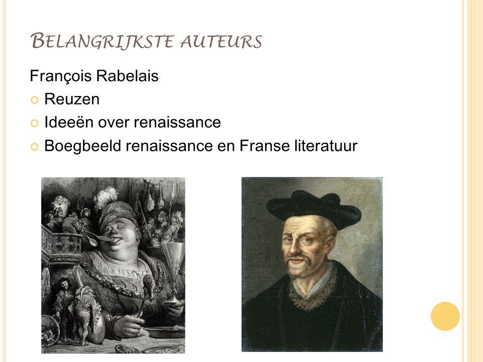 B ELANGRIJKSTE AUTEURS François Rabelais Reuzen Ideeën over renaissance Boegbeeld renaissance en Franse literatuur