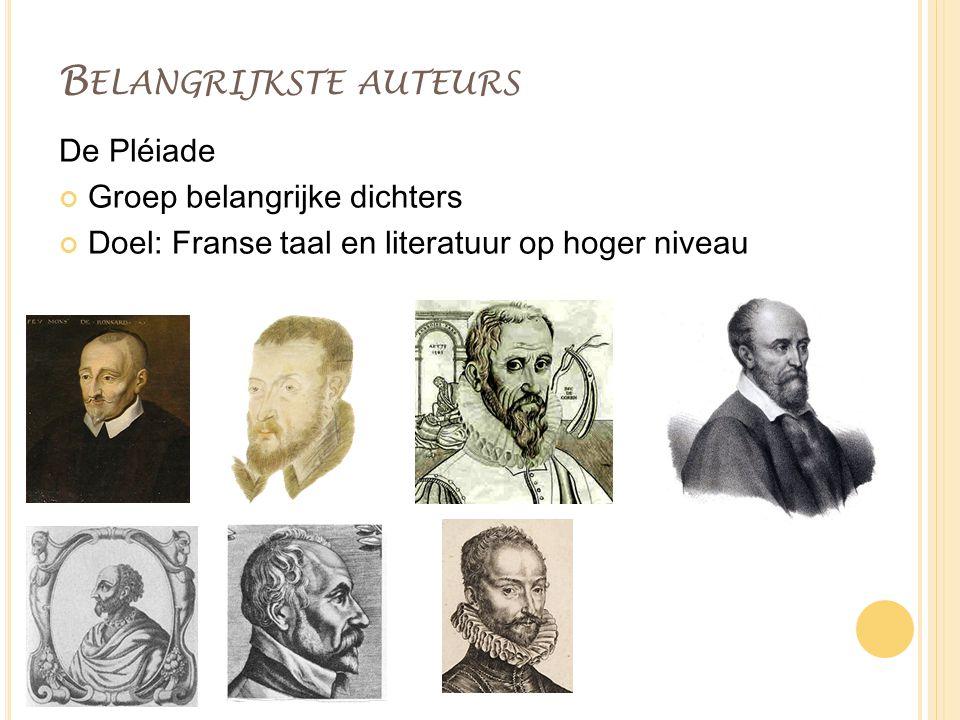B ELANGRIJKSTE AUTEURS De Pléiade Groep belangrijke dichters Doel: Franse taal en literatuur op hoger niveau