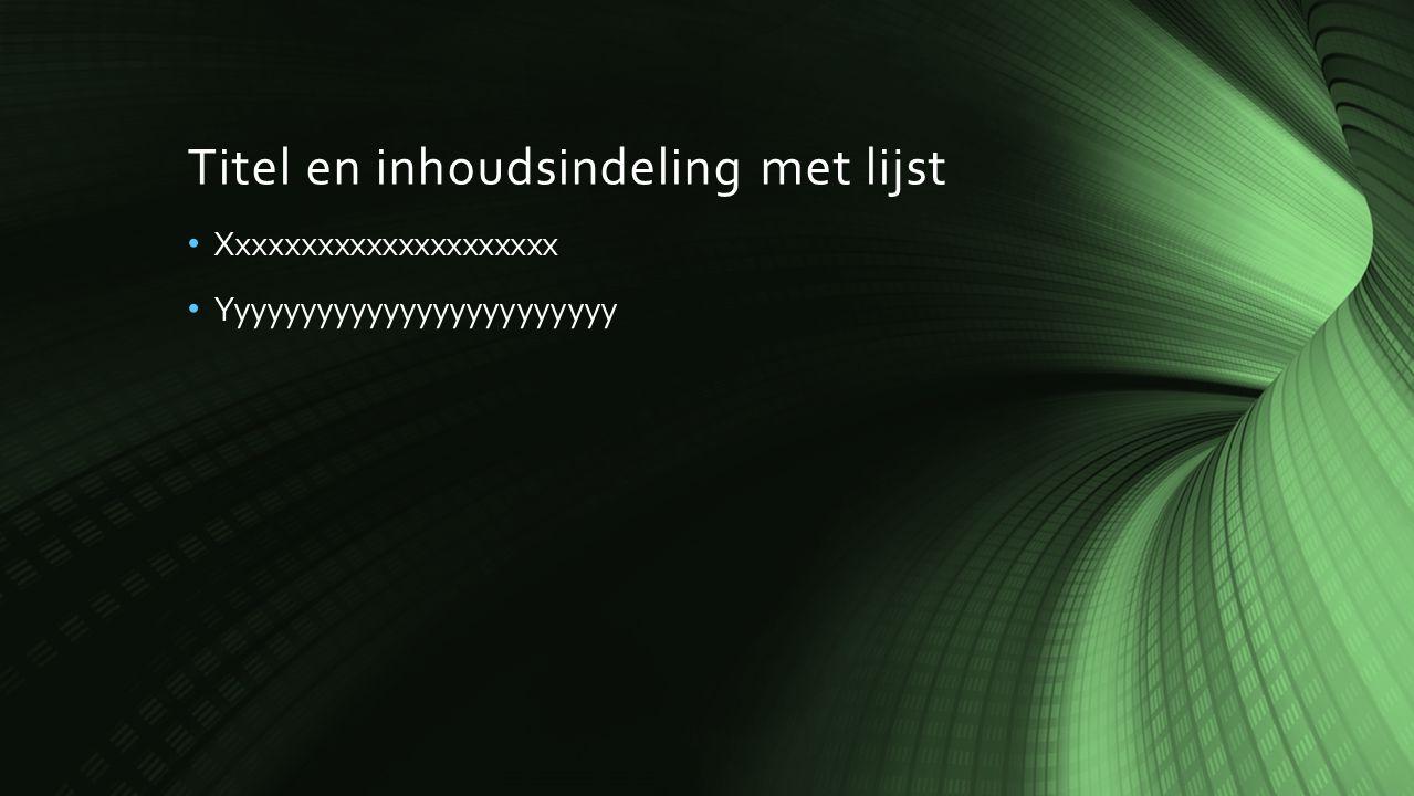 Titel en inhoudsindeling met lijst Xxxxxxxxxxxxxxxxxxxxx Yyyyyyyyyyyyyyyyyyyyyyyy