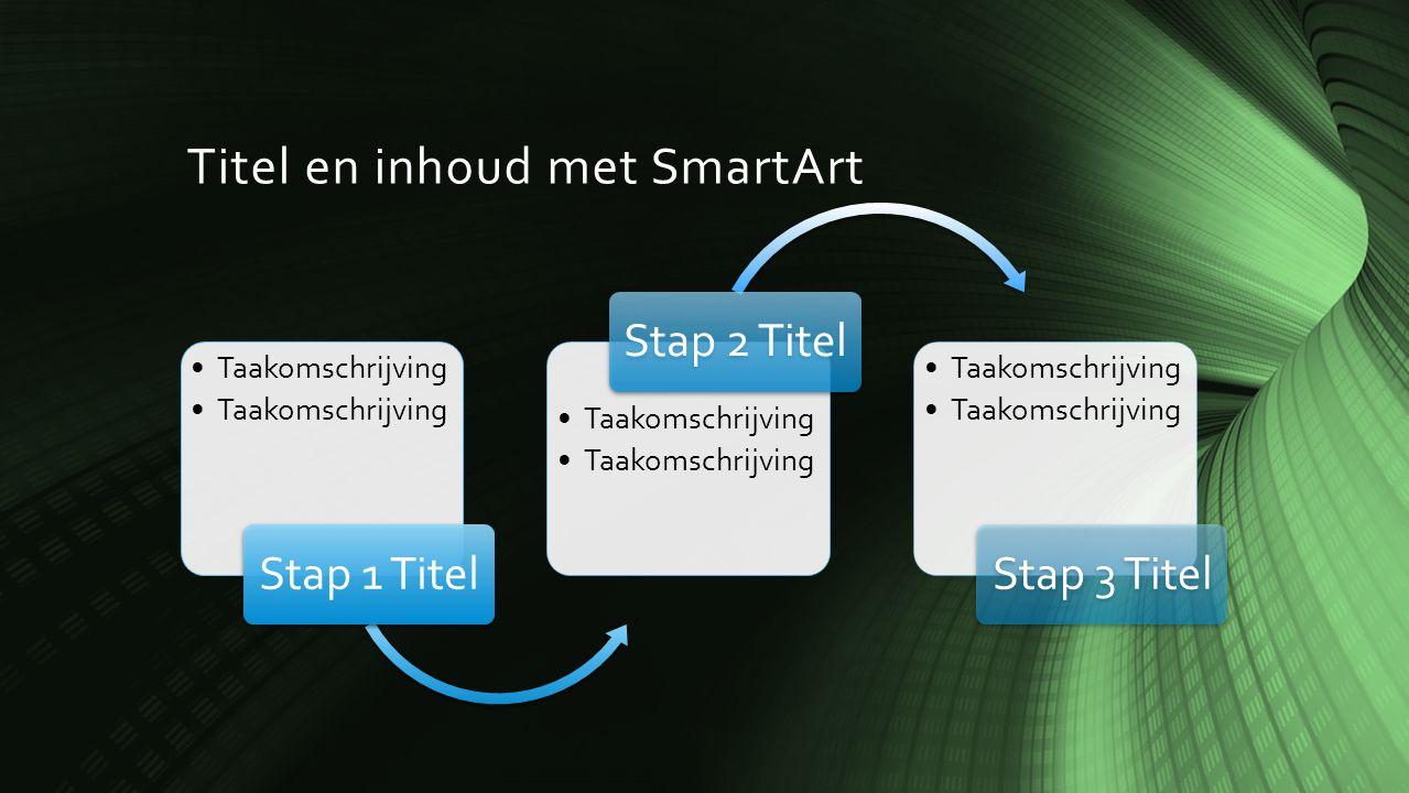 Titel en inhoud met SmartArt Taakomschrijving Stap 1 Titel Taakomschrijving Stap 2 Titel Taakomschrijving Stap 3 Titel