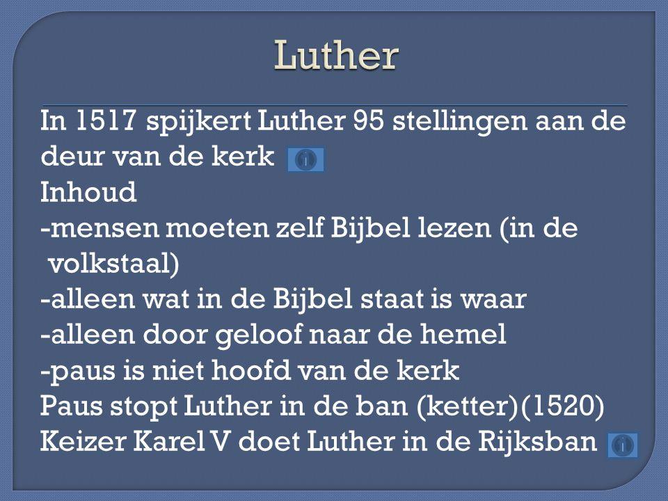 In 1517 spijkert Luther 95 stellingen aan de deur van de kerk Inhoud -mensen moeten zelf Bijbel lezen (in de volkstaal) -alleen wat in de Bijbel staat