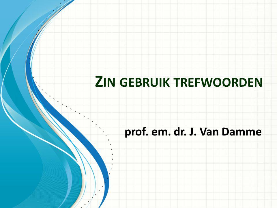 Z IN GEBRUIK TREFWOORDEN prof. em. dr. J. Van Damme