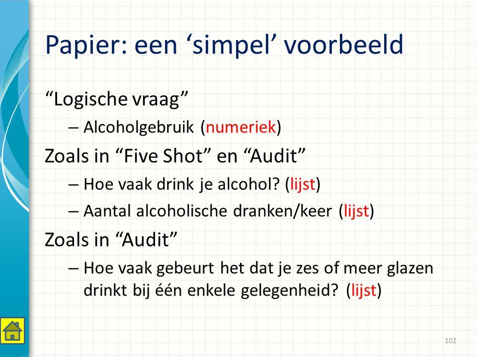 Papier: een 'simpel' voorbeeld Logische vraag – Alcoholgebruik (numeriek) Zoals in Five Shot en Audit – Hoe vaak drink je alcohol.