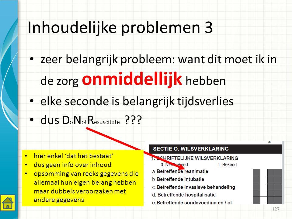 Inhoudelijke problemen 3 zeer belangrijk probleem: want dit moet ik in de zorg onmiddellijk hebben elke seconde is belangrijk tijdsverlies dus D o N ot R esuscitate ??.