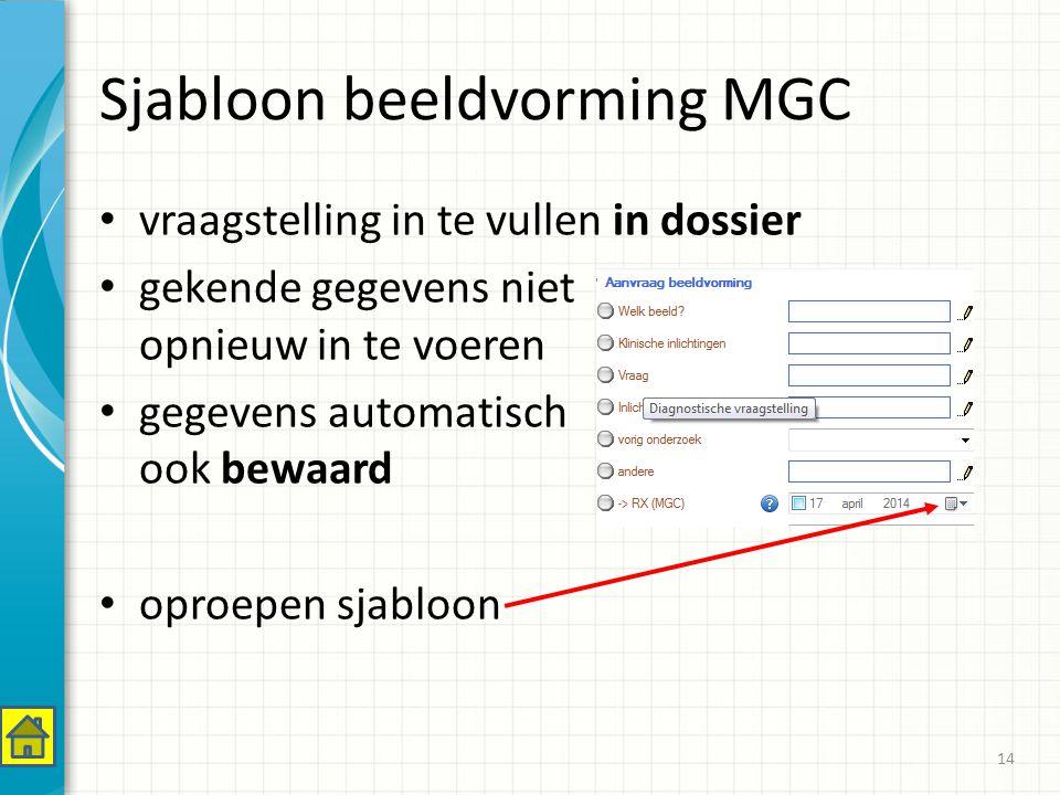 Sjabloon beeldvorming MGC vraagstelling in te vullen in dossier gekende gegevens niet opnieuw in te voeren gegevens automatisch ook bewaard oproepen sjabloon 14