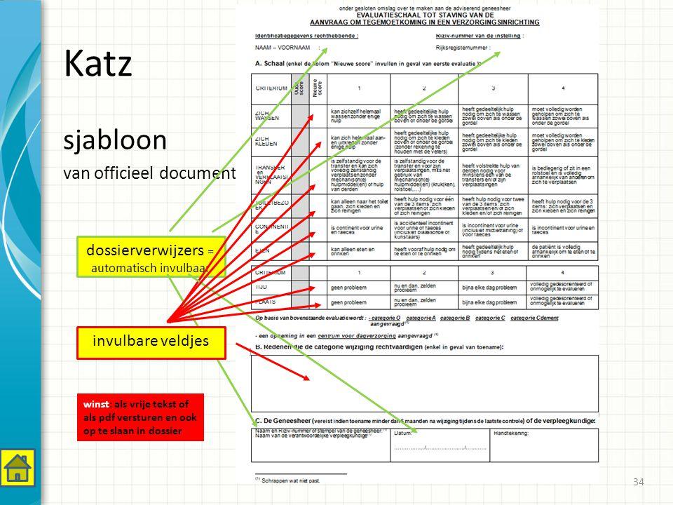 Katz sjabloon van officieel document dossierverwijzers = automatisch invulbaar invulbare veldjes winst: als vrije tekst of als pdf versturen en ook op te slaan in dossier 34