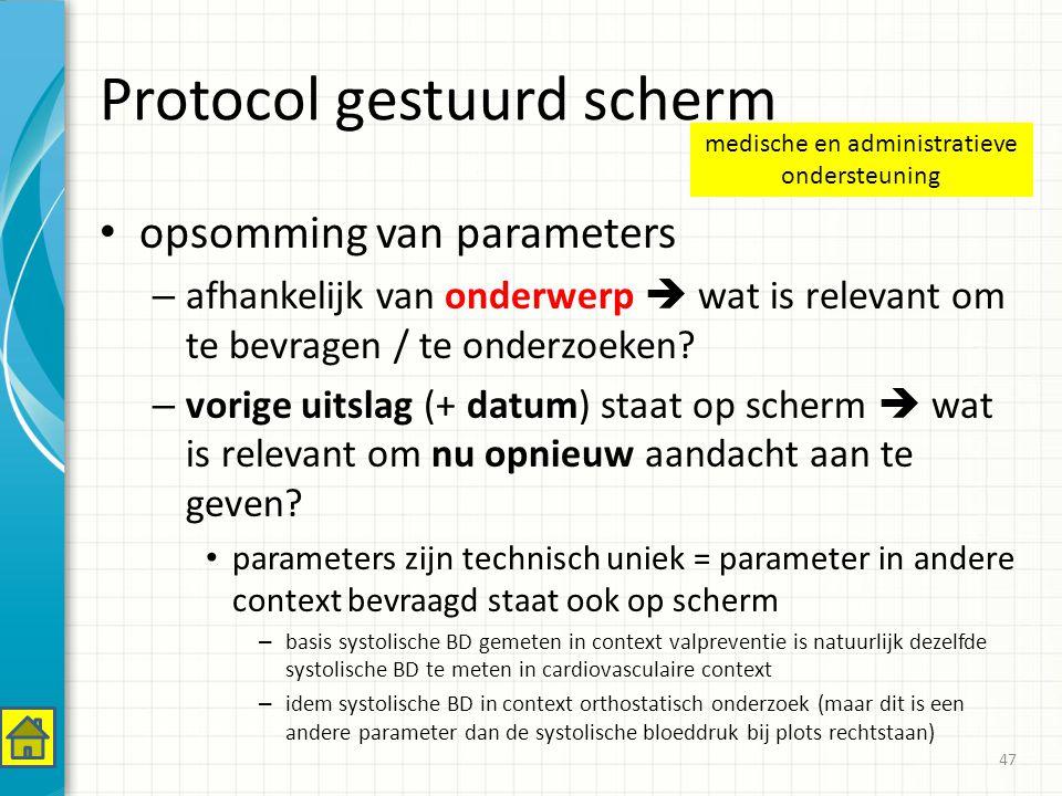 Protocol gestuurd scherm opsomming van parameters – afhankelijk van onderwerp  wat is relevant om te bevragen / te onderzoeken.
