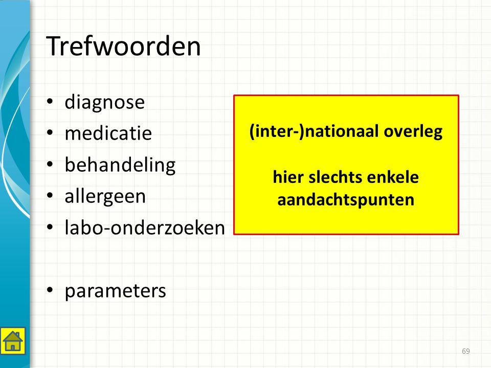 Trefwoorden diagnose medicatie behandeling allergeen labo-onderzoeken parameters 69 (inter-)nationaal overleg hier slechts enkele aandachtspunten