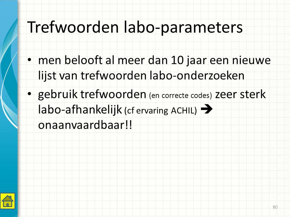 Trefwoorden labo-parameters men belooft al meer dan 10 jaar een nieuwe lijst van trefwoorden labo-onderzoeken gebruik trefwoorden (en correcte codes) zeer sterk labo-afhankelijk (cf ervaring ACHIL)  onaanvaardbaar!.
