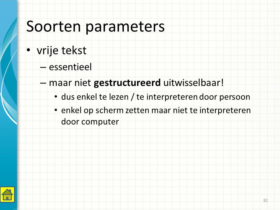 Soorten parameters vrije tekst – essentieel – maar niet gestructureerd uitwisselbaar.
