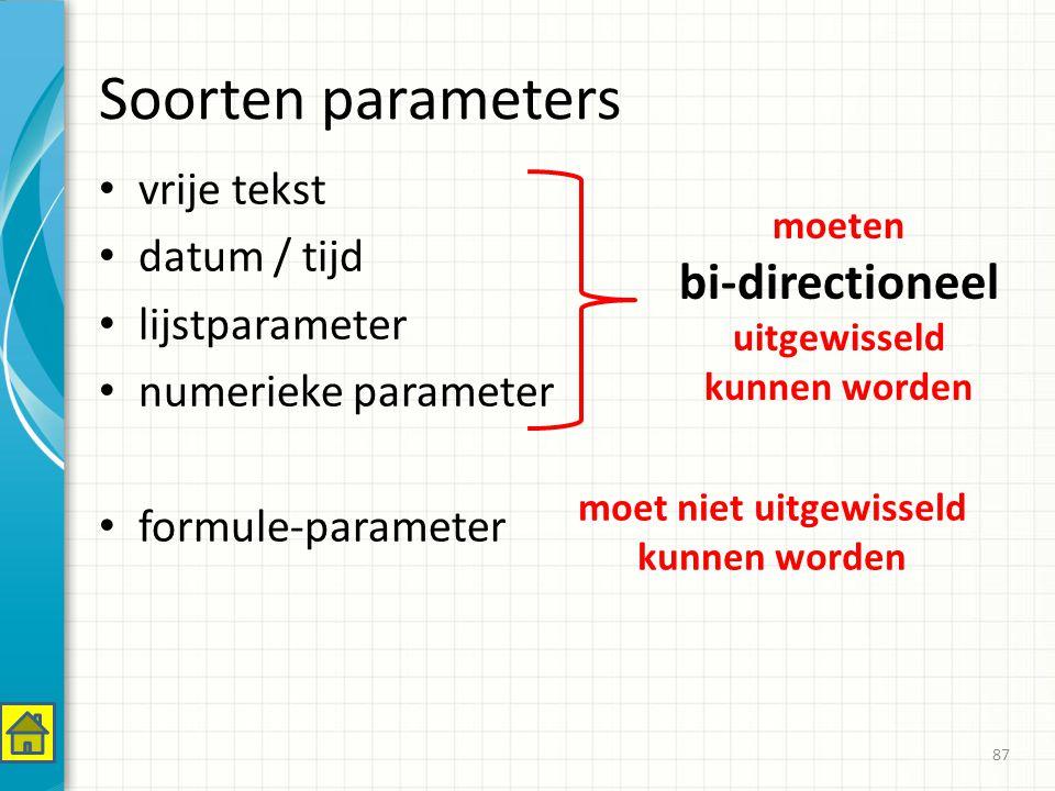Soorten parameters vrije tekst datum / tijd lijstparameter numerieke parameter formule-parameter 87 moeten bi-directioneel uitgewisseld kunnen worden moet niet uitgewisseld kunnen worden