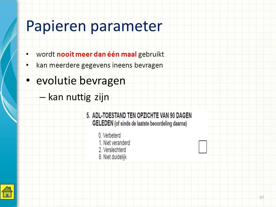 Papieren parameter wordt nooit meer dan één maal gebruikt kan meerdere gegevens ineens bevragen evolutie bevragen – kan nuttig zijn 97