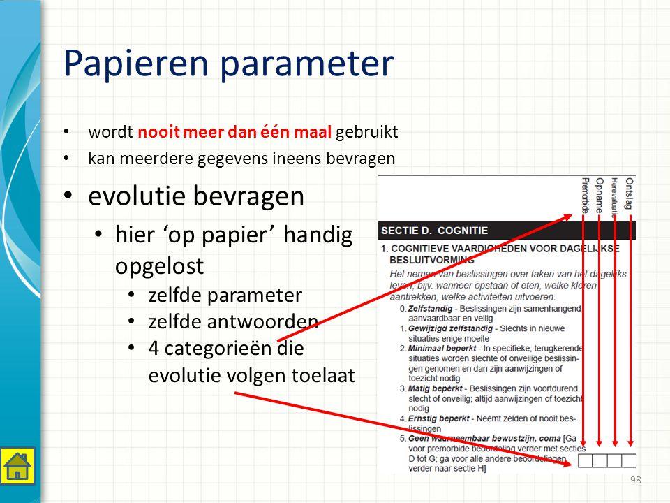 Papieren parameter wordt nooit meer dan één maal gebruikt kan meerdere gegevens ineens bevragen evolutie bevragen 98 hier 'op papier' handig opgelost zelfde parameter zelfde antwoorden 4 categorieën die evolutie volgen toelaat