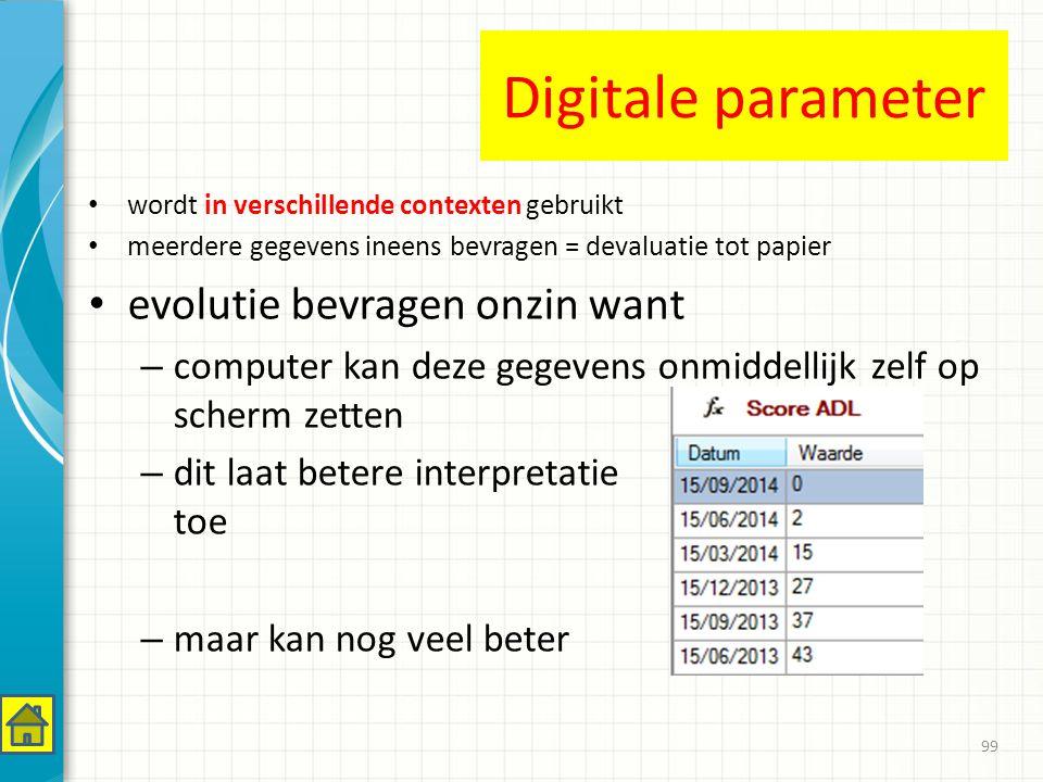 Digitale parameter wordt in verschillende contexten gebruikt meerdere gegevens ineens bevragen = devaluatie tot papier evolutie bevragen onzin want – computer kan deze gegevens onmiddellijk zelf op scherm zetten – dit laat betere interpretatie toe – maar kan nog veel beter 99