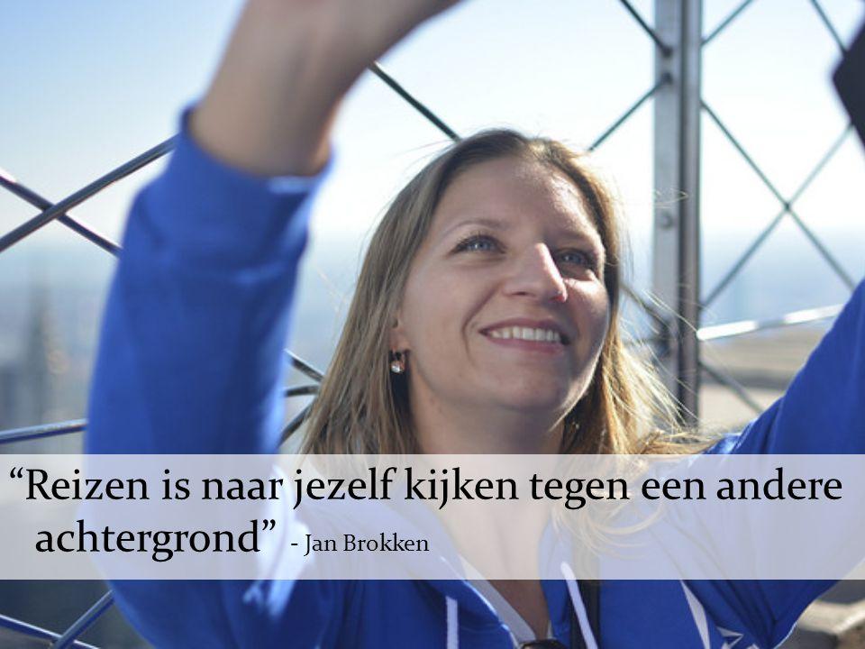 """""""Reizen is naar jezelf kijken tegen een andere achtergrond"""" - Jan Brokken"""