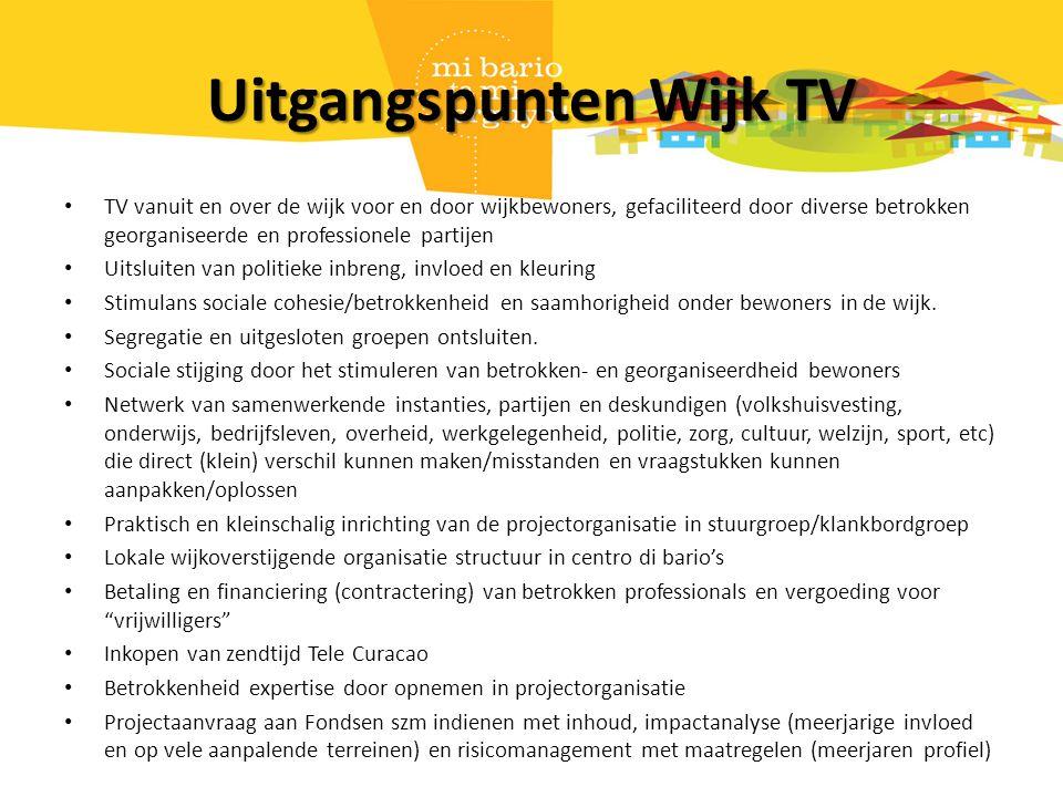 Uitgangspunten Wijk TV TV vanuit en over de wijk voor en door wijkbewoners, gefaciliteerd door diverse betrokken georganiseerde en professionele partijen Uitsluiten van politieke inbreng, invloed en kleuring Stimulans sociale cohesie/betrokkenheid en saamhorigheid onder bewoners in de wijk.
