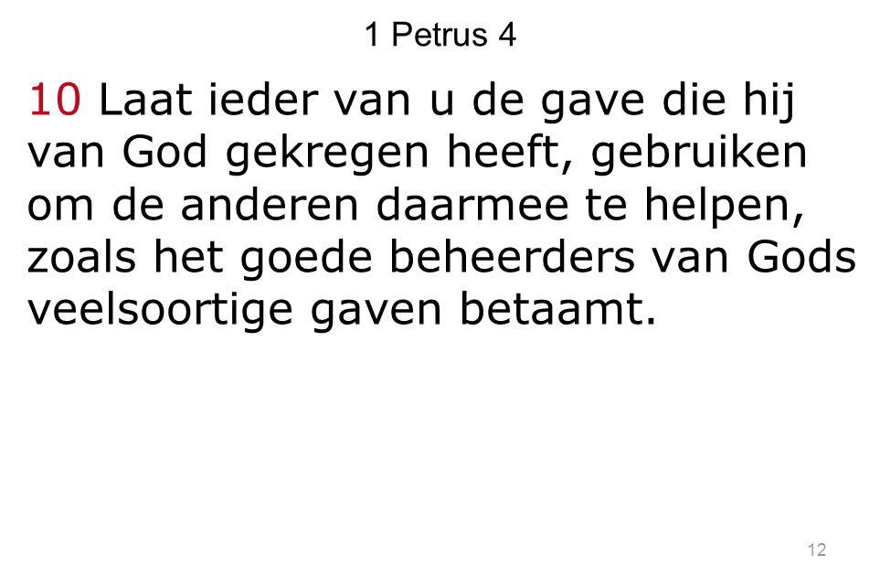 1 Petrus 4 10 Laat ieder van u de gave die hij van God gekregen heeft, gebruiken om de anderen daarmee te helpen, zoals het goede beheerders van Gods