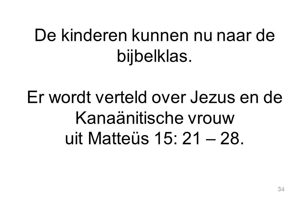 34 De kinderen kunnen nu naar de bijbelklas. Er wordt verteld over Jezus en de Kanaänitische vrouw uit Matteüs 15: 21 – 28.