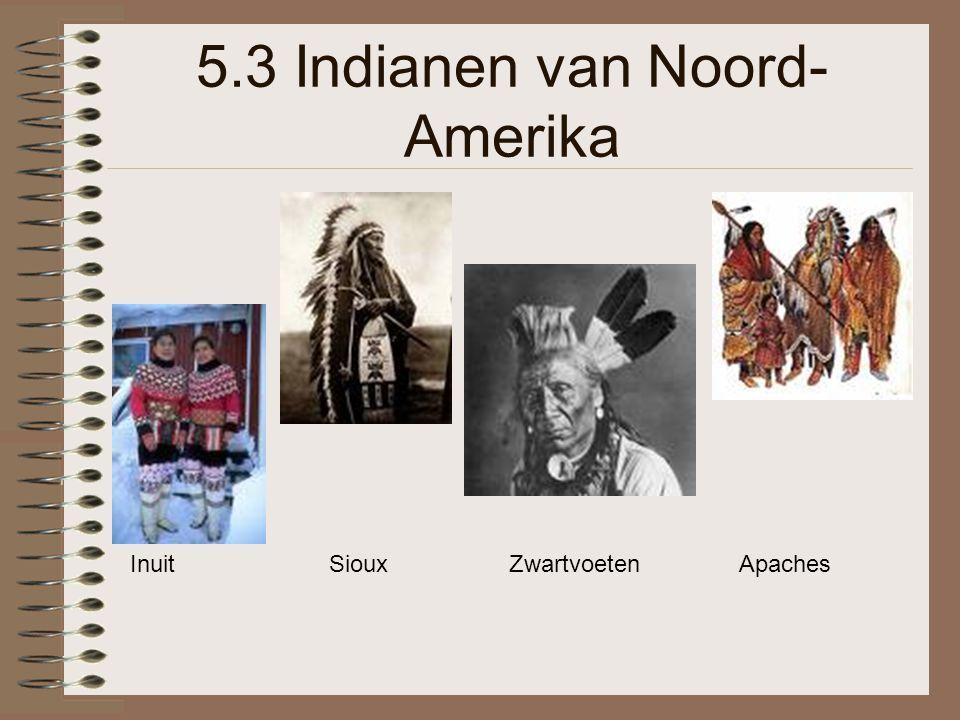 5.3 Indianen van Noord- Amerika Inuit Sioux Zwartvoeten Apaches