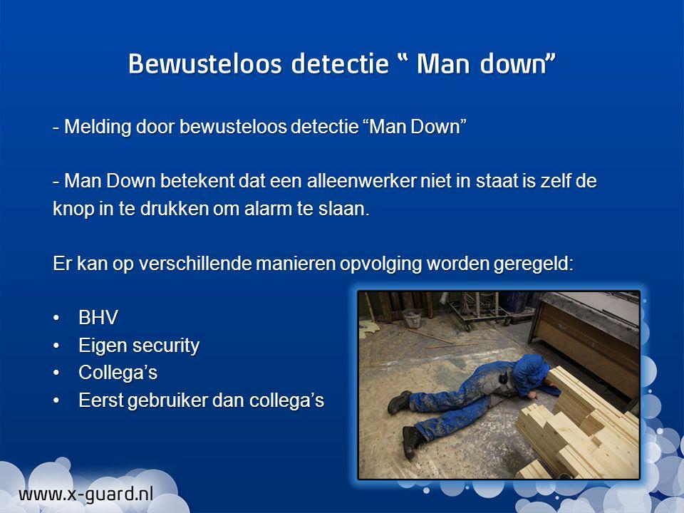 - Melding door bewusteloos detectie Man Down - Man Down betekent dat een alleenwerker niet in staat is zelf de knop in te drukken om alarm te slaan.