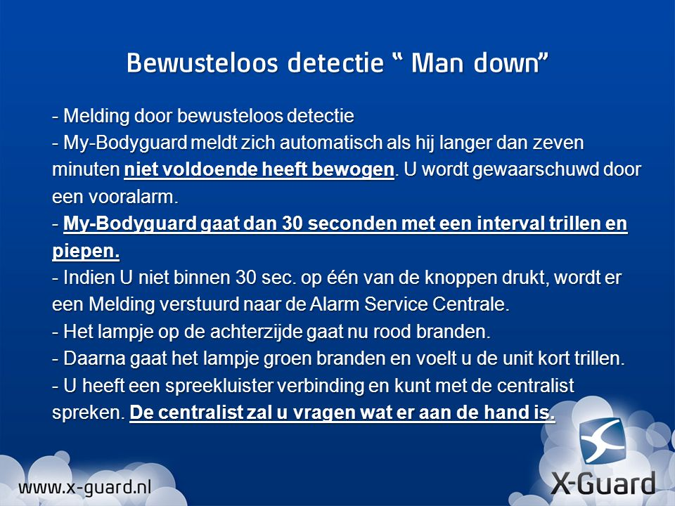 - Melding door bewusteloos detectie - My-Bodyguard meldt zich automatisch als hij langer dan zeven minuten niet voldoende heeft bewogen.