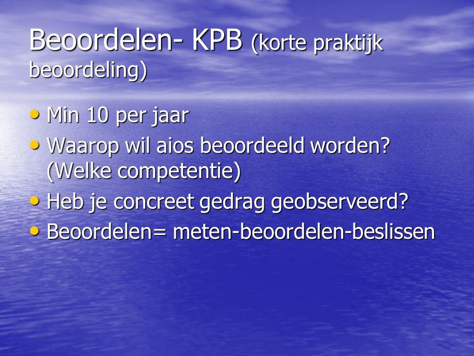 Beoordelen- KPB (korte praktijk beoordeling) Min 10 per jaar Min 10 per jaar Waarop wil aios beoordeeld worden.