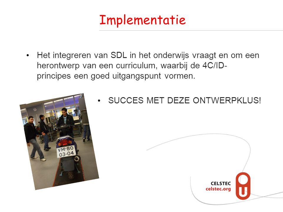Implementatie Het integreren van SDL in het onderwijs vraagt en om een herontwerp van een curriculum, waarbij de 4C/ID- principes een goed uitgangspunt vormen.