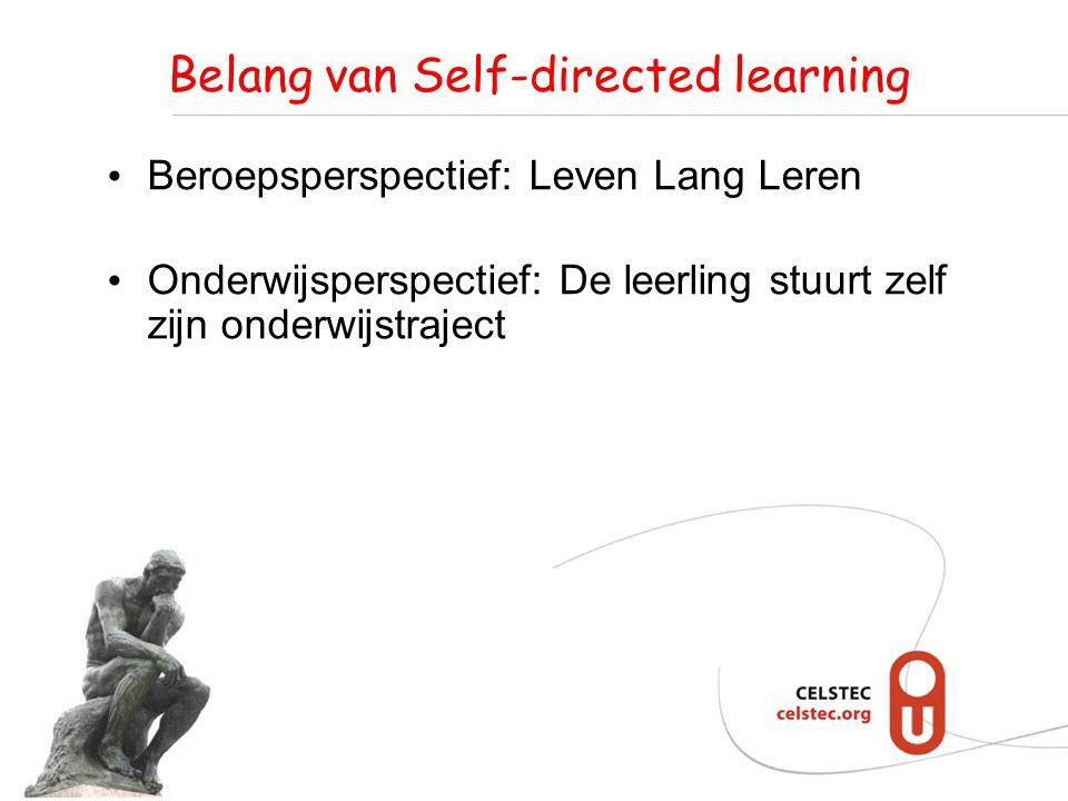 Belang van Self-directed learning Beroepsperspectief: Leven Lang Leren Onderwijsperspectief: De leerling stuurt zelf zijn onderwijstraject