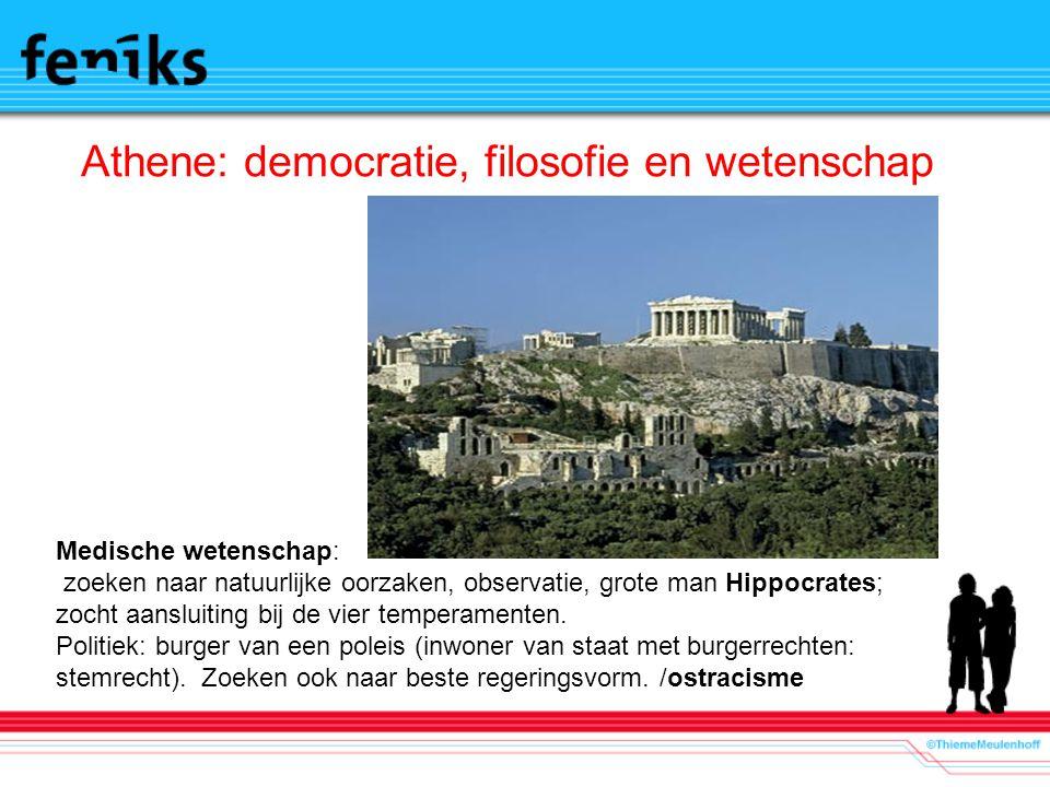 Athene: democratie, filosofie en wetenschap Medische wetenschap: zoeken naar natuurlijke oorzaken, observatie, grote man Hippocrates; zocht aansluiting bij de vier temperamenten.