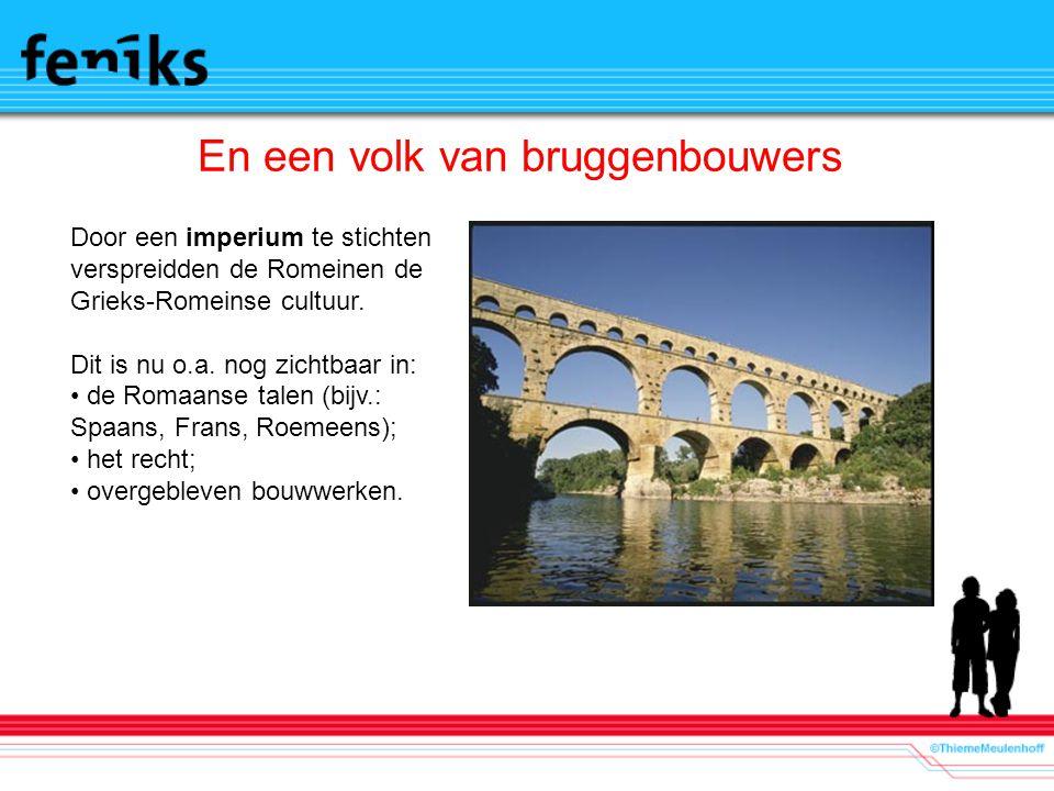En een volk van bruggenbouwers Door een imperium te stichten verspreidden de Romeinen de Grieks-Romeinse cultuur.