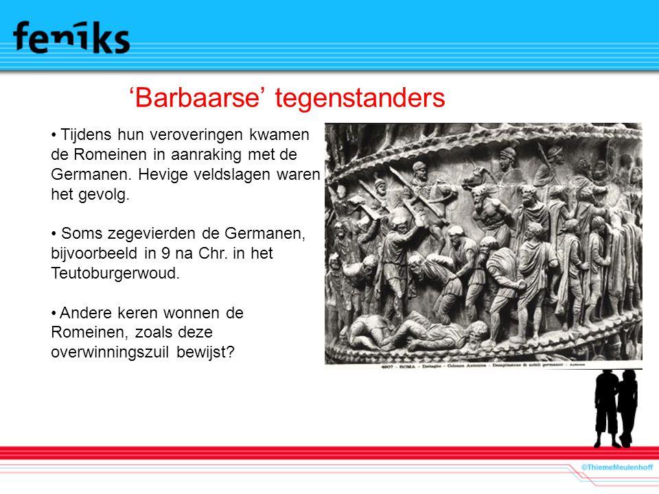 'Barbaarse' tegenstanders Tijdens hun veroveringen kwamen de Romeinen in aanraking met de Germanen.
