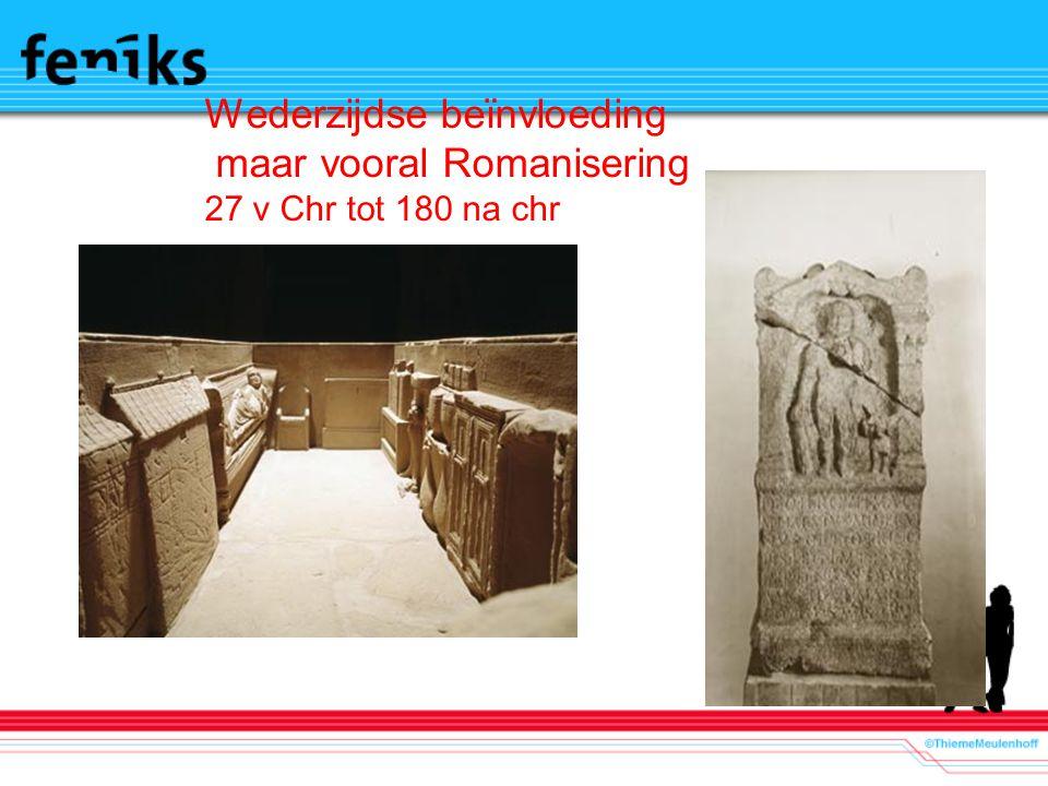 Wederzijdse beïnvloeding maar vooral Romanisering 27 v Chr tot 180 na chr