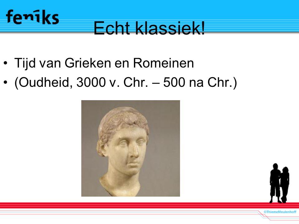 Echt klassiek! Tijd van Grieken en Romeinen (Oudheid, 3000 v. Chr. – 500 na Chr.)