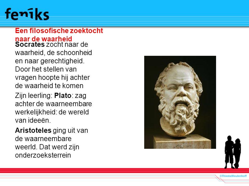 Een filosofische zoektocht naar de waarheid Socrates zocht naar de waarheid, de schoonheid en naar gerechtigheid.